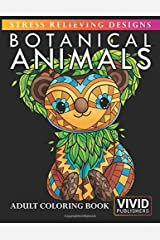 Botanical Animals - Stress Relieving Designs: Adult Coloring Book Paperback