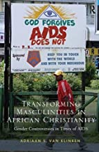 Transforming Masculinities in African Christianity: Gender Controversies in Times of AIDS by Adriaan van Klinken (2013-02-20)