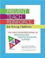 Prevent-Teach-Reinforce for Young Children: The Early Childhood Model of Individualized Positive Behavior Support by Glen Dunlap Ph.D. Kelly Wilson B.S. Phillip S. Strain Ph.D. Janice K. Lee M.Ed.(2013-03-07)