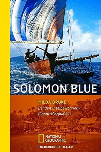 Solomon Blue: Bei den Inselbewohnern Papua-Neuguineas (National Geographic Taschenbuch, Band 40328)