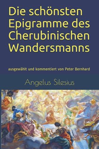 Die schönsten Epigramme des Cherubinischen Wandersmanns: ausgewählt und kommentiert von Peter Bernhard