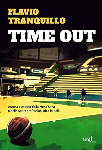 Time out. Ascesa e caduta della Mens Sana o dello sport professionistico in Italia (Saggi)