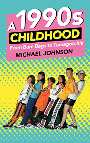 A 1990s Childhood: From Bum Bags to Tamagotchis (English Edition)