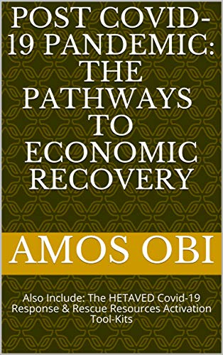 POST COVID-19 PANDEMIC: THE PATHWAYS TO ECONOMIC RECOVERY: Also Include: The HETAVED Covid-19 Response & Rescue Resources Activation Tool-Kits (One Book 1) (English Edition)