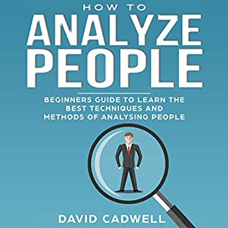How to Analyze People     Beginner's Guide to Learn the Best Techniques and Methods of Analyzing People, Book 1              By:                                                                                                                                 David Cadwell                               Narrated by:                                                                                                                                 George Johnson                      Length: 3 hrs and 42 mins     25 ratings     Overall 5.0