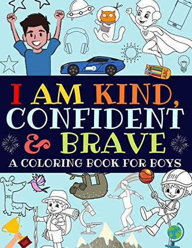 I Am Kind, Confident and Brave: An Inspirational Coloring Book For Boys