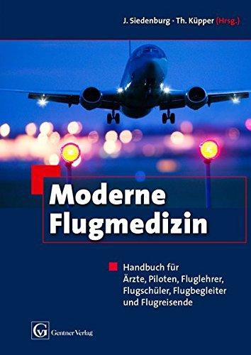 Moderne Flugmedizin: Handbuch für Ärzte, Piloten,Fluglehrer, Flugschüler, Flugbegleiter und Flugreisende