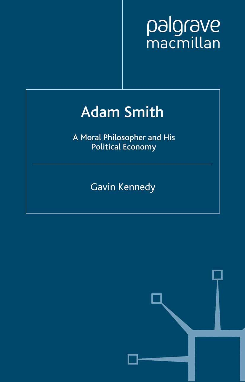Adam Smith: A Moral Philosopher and His Political Economy (Great Thinkers in Economics)
