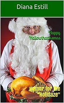 "Happy Hallowthanksmas: Humor for the ""Holidaze"" by [Diana Estill]"