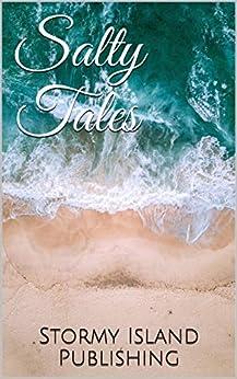 Salty Tales by [Olivia London, Jensen Reed, Melissa Sell, Rich Rurshell, Micheal Harding, Aaina Batool, Jen Chichester, Sara Mosier, Jordyn Presley, Joshua Taylor]