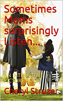 Sometimes Moms surprisingly Listen...: AN INTERACTIVE PICTURE BOOK. by [Cheryl Struzer]