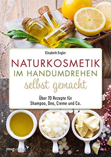 Naturkosmetik im Handumdrehen selbst gemacht: Über 70 Rezepte für Shampoo, Deo, Creme und Co.