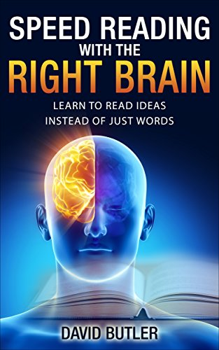 Speed Reading with the Right Brain: Learn to Read Ideas Instead of Just Words