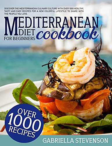 Mediterranean Diet Cookbook for Beginners: Discover The Mediterranean Culinary Culture with Over 1000 Healthy, Tasty and Easy Recipes for a New Colorful ... with The People You Love (English Edition)