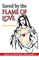 Saved by the Flame of Love: Alpha and Omega