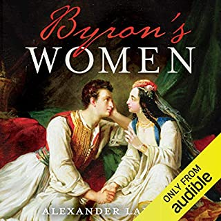 Byron's Women                   By:                                                                                                                                 Alexander Larman                               Narrated by:                                                                                                                                 Kris Dyer                      Length: 13 hrs and 47 mins     27 ratings     Overall 4.3