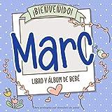 ¡Bienvenido Marc! Libro y álbum de bebé: Libro de bebé y álbum para bebés personalizado, regalo para el embarazo y el nacimiento, nombre del bebé en la portada