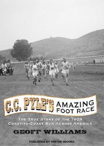 C. C. Pyle's Amazing Foot Race: The True Story of the 1928 Coast-to-Coast Run Across...