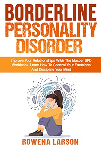 Borderline Personality Disorder: Improve Your Relationships With The Master BPD Workbook, Learn How To Control Your Emotions And Discipline Your Mind (English Edition)