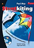 Stuntkiting: Praxishandbuch für Lenkdrachen, Sportlenkdrachen, Freestyler und Trickdrachen. Technik, Tuning, Tipps und Tricks: Praxishandbuch für ... Speedkites. Technik, Tuning, Tipps und Tricks