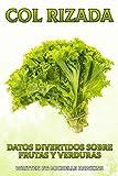 Col rizada: Un breve libro ilustrado de hechos para ayudar a los niños a entender las frutas y verduras. Libro ilustrado y educativo para niños de 4 a ... 20 (Datos Divertidos Sobre Frutas y Verduras)