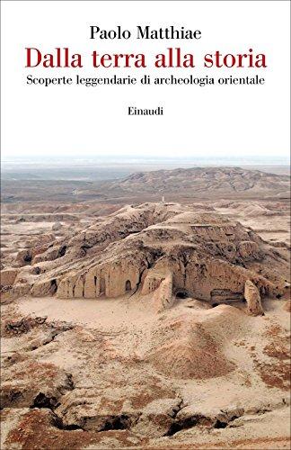 Dalla terra alla storia. Scoperte leggendarie di archeologia orientale