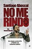 No me rindo: Sin miedo contra ETA y frente a la cobardía política (Actualidad)