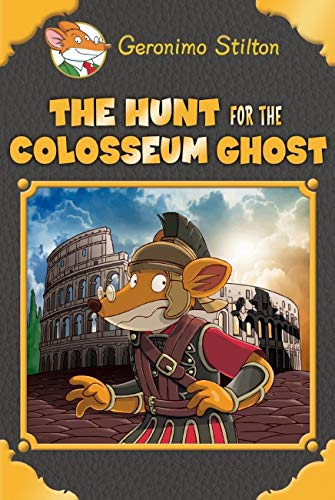 Stilton, G: The Hunt for the Colosseum Ghost (Geronimo Stilt (Geronimo Stilton)