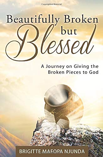 Beautifully Broken but Blessed: A Journey on Giving the Broken Pieces to God