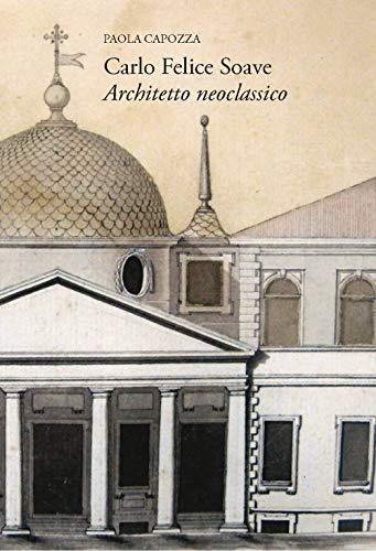 Carlo Felice Soave. Architetto neoclassico