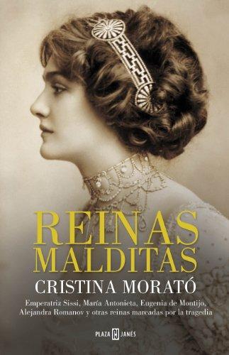 Reinas malditas: Emperatriz Sissi, María Antonieta, Eugenia de Montijo, Alejandra Romanov y otras reinas…