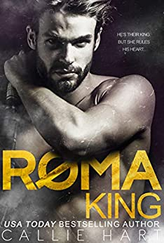 Roma King (Roma Royals Duet Book 1) by [Callie Hart]