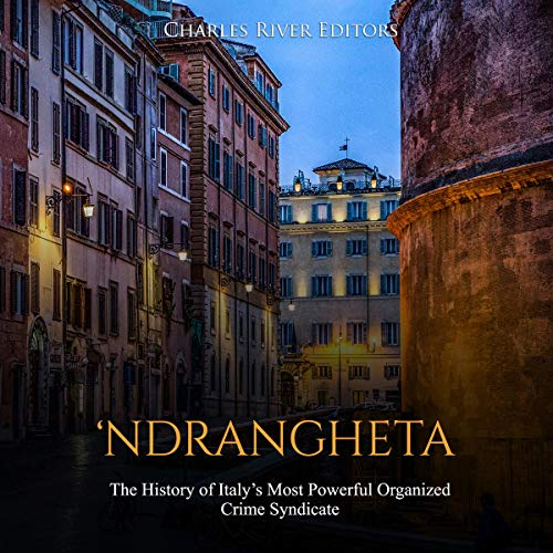 'Ndrangheta: The History of Italy's Most Powerful Organized Crime Syndicate audiobook cover art