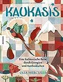 Kaukasis: Eine kulinarische Reise durch Georgien und Aserbaidschan (Kochbuch, kochen, Türkei, Iran, Russland, Armenien, Azerbaidschan, Kaukasus, Mamuschka)