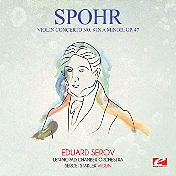 Spohr: Violin Concerto No. 8 in A Minor, Op. 47 (Digitally Remastered)