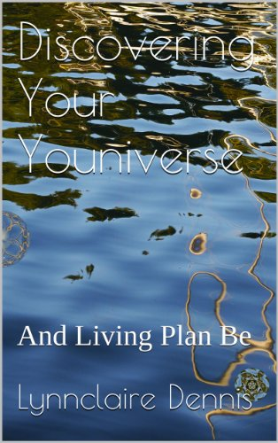 Discovering Your Youniverse: And Living Plan Be