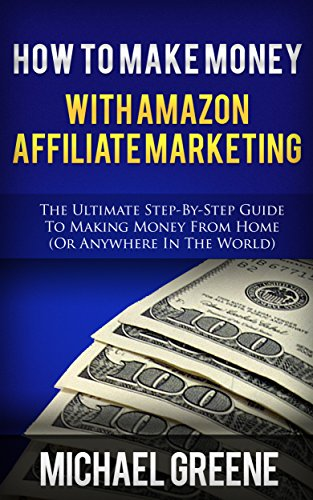 How To Make Money With Amazon Affiliate Marketing (2020 UPDATE) (Make Money with the Amazon Affiliate Program) (Includes a Link Sites, Login, and Account Setup) (English Edition)