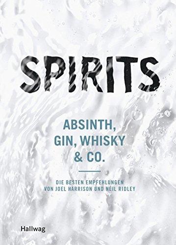 Spirits: Absinth, Gin, Whisky & Co. - die besten Empfehlungen von Joel Harrison und Neil Ridley (Hallwag Allgemeine Einführungen)