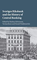 Sveriges Riksbank and the History of Central Banking (Studies in Macroeconomic History)