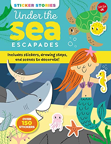 Sticker Stories: Under the Sea Escapades: Includes stickers, drawing steps, and scenes to decorate!
