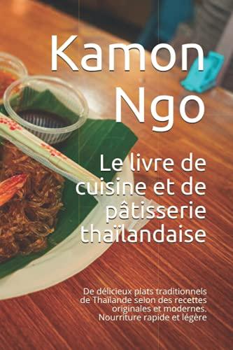 Le livre de cuisine et de pâtisserie thaïlandaise: De délicieux plats traditionnels de Thaïlande...