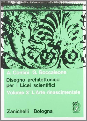 Disegno architettonico. Per i Licei scientifici. L'arte rinascimentale (Vol. 3)