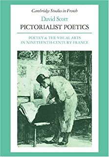 Pictorialist Poetics: Poetry and the Visual Arts in Nineteenth-Century France (Cambridge Studies in French)