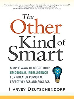 The Other Kind of Smart: Simple Ways to Boost Your Emotional Intelligence for Greater Personal Effectiveness and Success by [Harvey Deutschendorf]