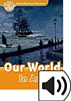Oxford Read and Discover: Level 5: Our World in Art Audio Pack