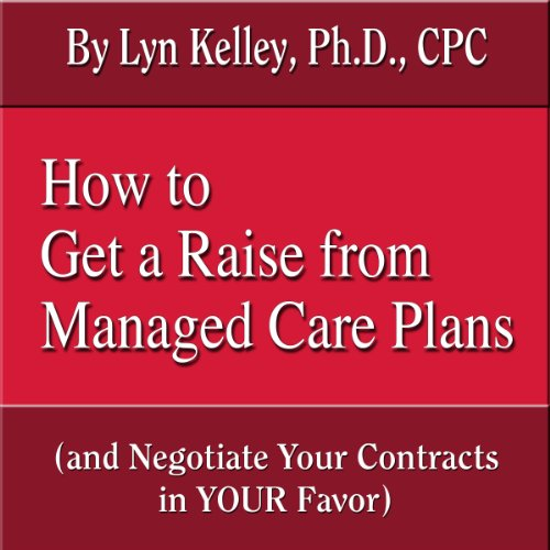 How to Get a Raise from Managed Care Plans (and Negotiate Your Contracts) audiobook cover art