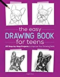 The Easy Drawing Book for Teens: 20 Step-by-Step Projects to Improve Your Drawing Skills