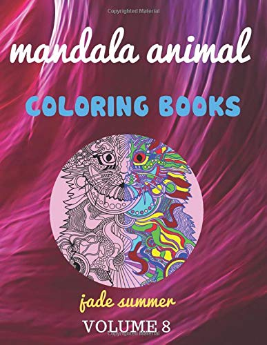 mandala animal coloring books jade summer volume 8: for adults , kids , wall art , stencil , grayscale , cute animals , chibi girls , magical swirls , ... , Patterns , Anger Release, Relaxation