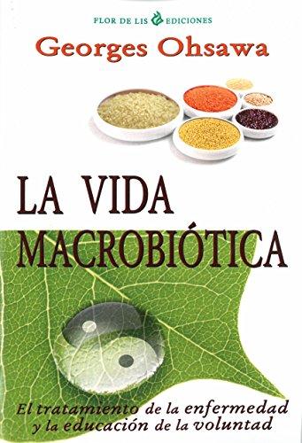 La vida macrobiótica. El tratamiento de la enfermedad y la educación de la voluntad