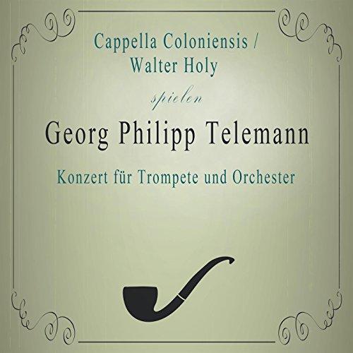 Cappella Coloniensis / Walter Holy spielen: Georg Philipp Telemann: Konzert für Trompete und Orchester